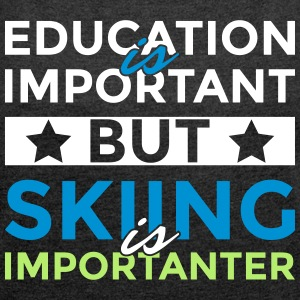 Education is important but skiing is importanter - Women's T-shirt with rolled up sleeves