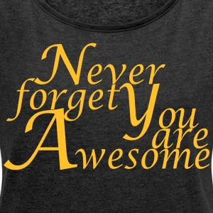 Never_forget_You_are_Awesome - T-shirt med upprullade ärmar dam