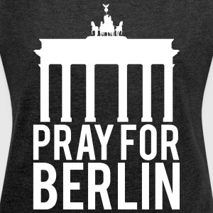 Pray for Berlin. Beds for Berlin - Women's T-shirt with rolled up sleeves