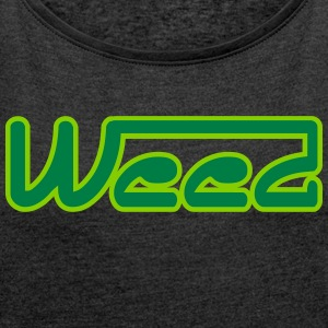 Weed - Women's T-shirt with rolled up sleeves