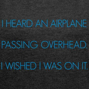 I heard an airplane passing overhead. - Women's T-shirt with rolled up sleeves