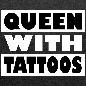 Queen with tattoos - Frauen T-Shirt mit gerollten Ärmeln