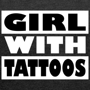 Girl with tattoos - Women's T-shirt with rolled up sleeves
