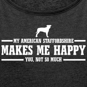AMERICAN STAFFORDSHIRE makes me happy - Women's T-shirt with rolled up sleeves