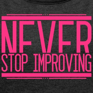 Never Stop Improving 001 AllroundDesigns - Women's T-shirt with rolled up sleeves