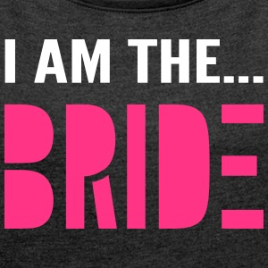 I am the Bride - Hen Party T-Shirt - Women's T-shirt with rolled up sleeves
