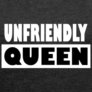 unfriendly Queen - Women's T-shirt with rolled up sleeves