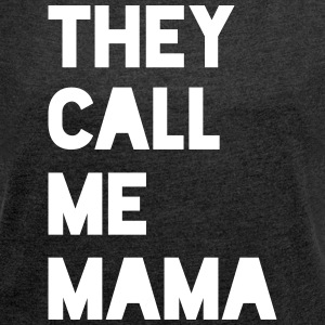 THEY CALL ME MAMA - Women's T-shirt with rolled up sleeves
