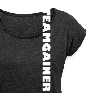 #TEAMGAINER - Women's T-shirt with rolled up sleeves