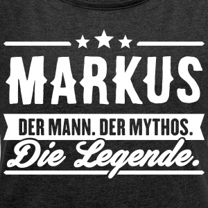 Man Myth Legend Markus - Women's T-shirt with rolled up sleeves