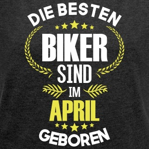 The best bikers are born in April - Women's T-shirt with rolled up sleeves