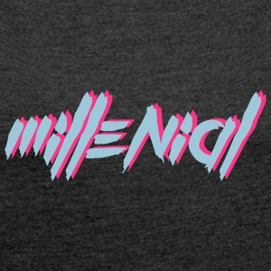 Millennial - The shirt for the best generation - Women's T-shirt with rolled up sleeves