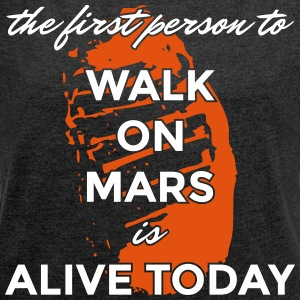 the first person to walk on Mars is alive today - Women's T-shirt with rolled up sleeves