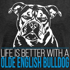 Life is better with a OLDE ENGLISH BULLDOG - Frauen T-Shirt mit gerollten Ärmeln