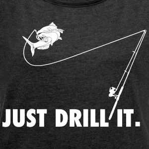 Just drill it - Women's T-shirt with rolled up sleeves
