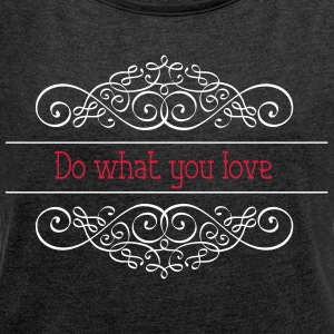 Do what you love - Women's T-shirt with rolled up sleeves