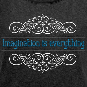 Imagination is everything - Frauen T-Shirt mit gerollten Ärmeln