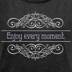 Enjoy every moment - Women's T-shirt with rolled up sleeves