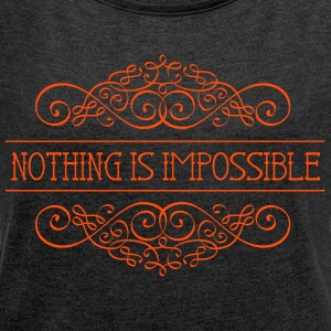 Nothing is impossible - Frauen T-Shirt mit gerollten Ärmeln