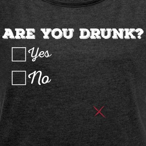 Are you drunk? - Women's T-shirt with rolled up sleeves