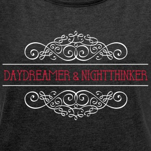 Daydreamer & Night Thinker - Women's T-shirt with rolled up sleeves