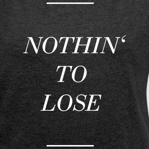 Nothing to lose - Nothing to lose - Women's T-shirt with rolled up sleeves