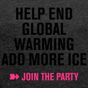 Stop Global Warming Cocktail Party Climate Change Eco - Women's T-shirt with rolled up sleeves