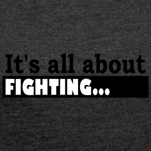 Its all about Fighting - Vrouwen T-shirt met opgerolde mouwen