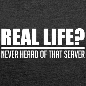 real life never heard of that server - Frauen T-Shirt mit gerollten Ärmeln