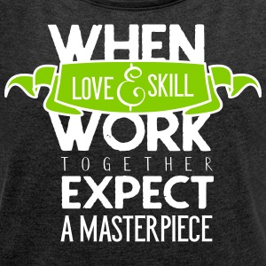 When love and skill work together - Frauen T-Shirt mit gerollten Ärmeln