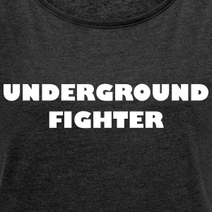 Underground Fighter - Women's T-shirt with rolled up sleeves