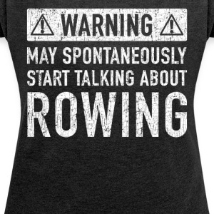Original Rowing Gift: Order Here - Women's T-shirt with rolled up sleeves