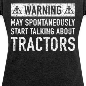 Note: Can Spontaneously Talk About Going TRACTORS - Women's T-shirt with rolled up sleeves