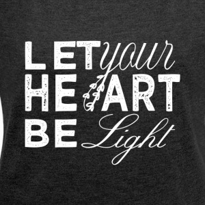 XMAS 2016 - LET YOUR HEART BE LIGHT - Women's T-shirt with rolled up sleeves
