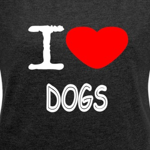I LOVE DOGS - Women's T-shirt with rolled up sleeves