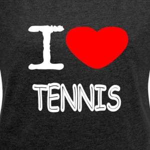 I LOVE TENNIS - Women's T-shirt with rolled up sleeves