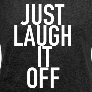 Just Laugh It Off Merchandise - Women's T-shirt with rolled up sleeves