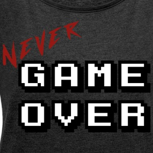 Never game over white - Women's T-shirt with rolled up sleeves