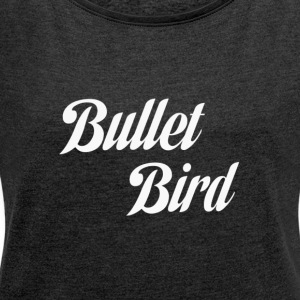 Bullet Bird - Women's T-shirt with rolled up sleeves