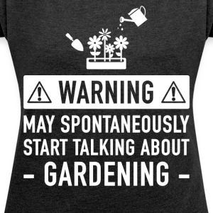 Funny Gardening Gift Idea - Women's T-shirt with rolled up sleeves
