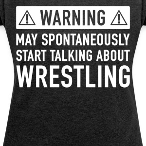 Funny Wrestling Gift Idea - Women's T-shirt with rolled up sleeves