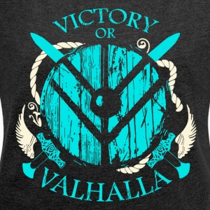 Victory or Valhalla (Viking Shirt) - Women's T-shirt with rolled up sleeves