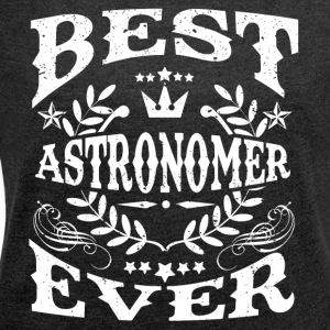 BEST astronomer DENS IS! - Women's T-shirt with rolled up sleeves