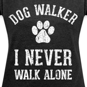 Dog walking funny shirt - Women's T-shirt with rolled up sleeves