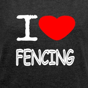 I LOVE FENCING - Women's T-shirt with rolled up sleeves