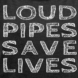 Loud Pipes Save Lives - Vrouwen T-shirt met opgerolde mouwen