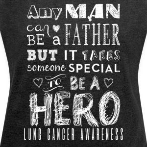Lung Cancer Awareness! Father is a Hero! - Women's T-shirt with rolled up sleeves