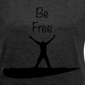 Be Free - Women's T-shirt with rolled up sleeves