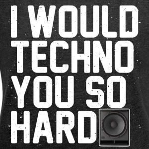 I would techno you so hard - Women's T-shirt with rolled up sleeves