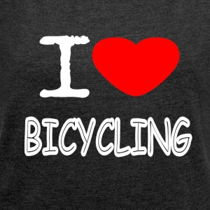 I LOVE BICYCLING - Women's T-shirt with rolled up sleeves